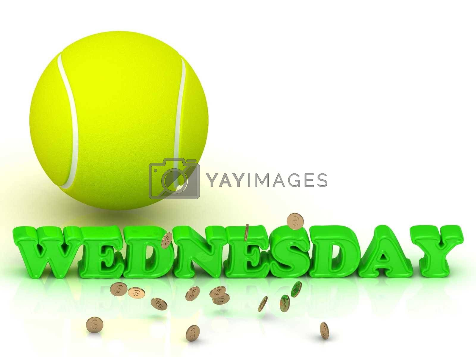 WEDNESDAY- bright green letters, tennis ball, gold money on white background