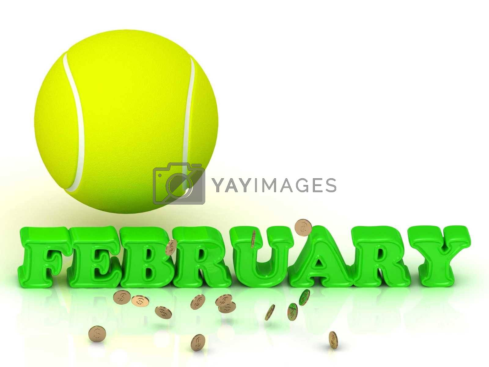 FEBRUARY- bright green letters, tennis ball, gold money on white background