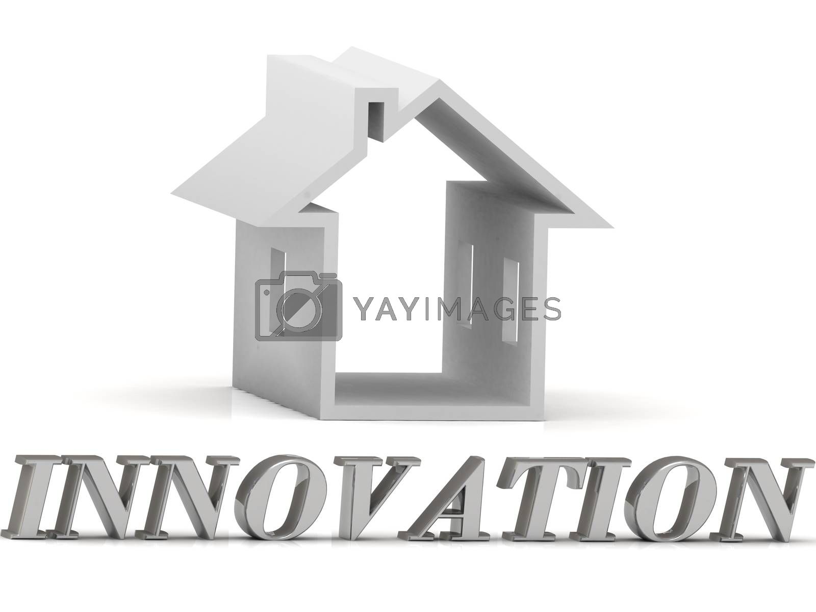 INNOVATION- inscription of silver letters and white house on white background