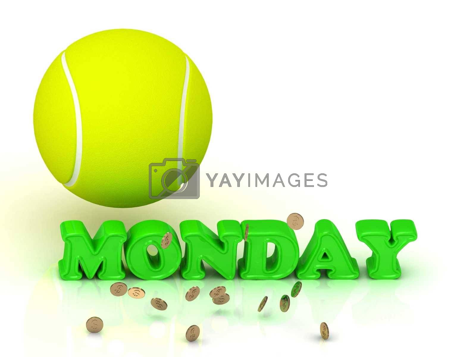 MONDAY- bright green letters, tennis ball, gold money on white background