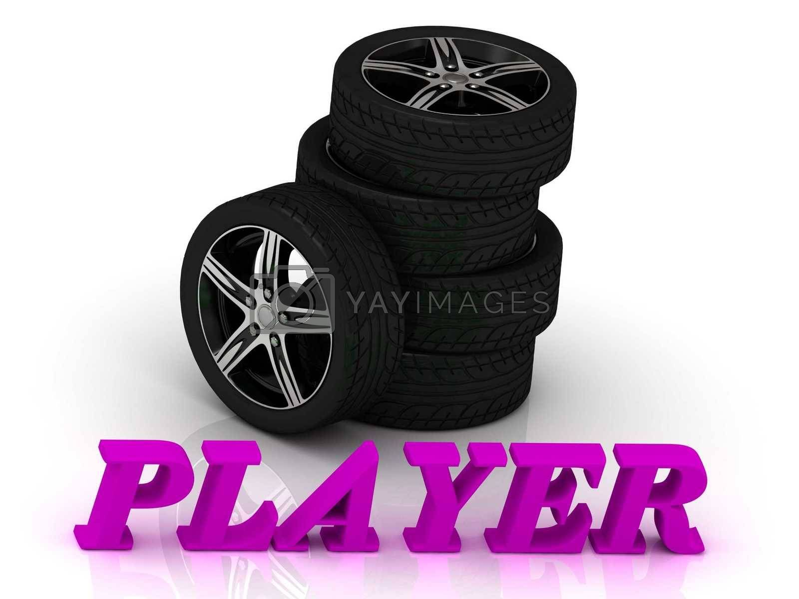 PLAYER- bright letters and rims mashine black wheels on a white background