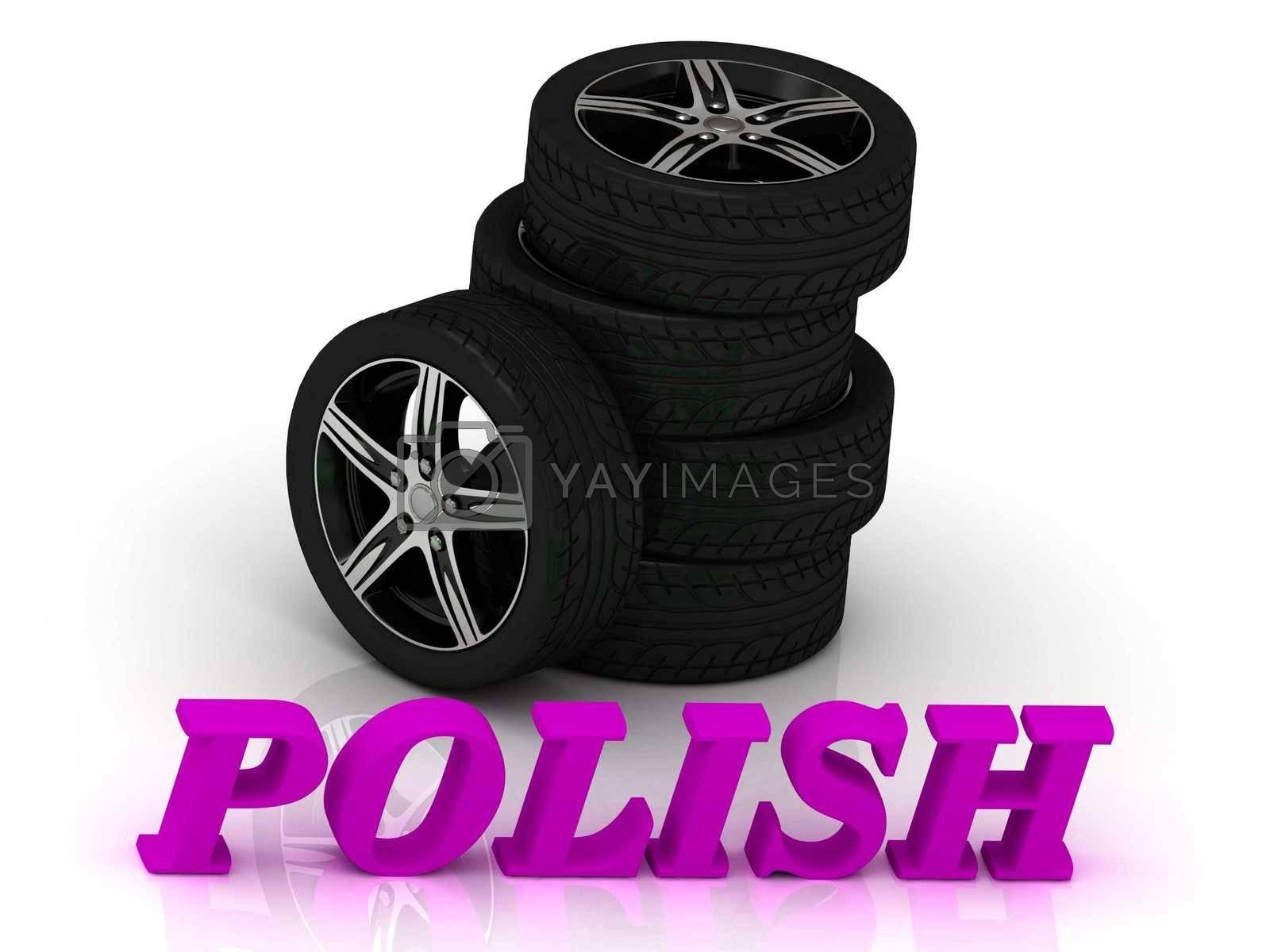 POLISH- bright letters and rims mashine black wheels on a white background
