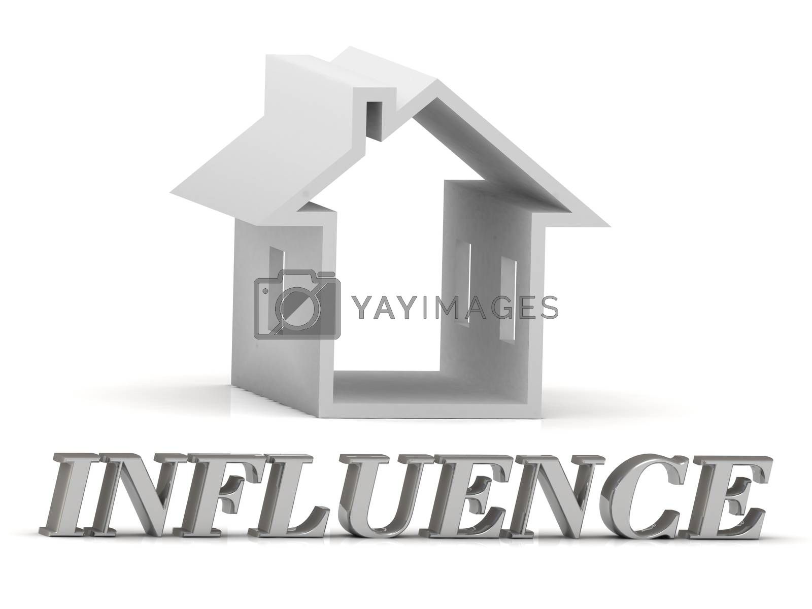 INFLUENCE- inscription of silver letters and white house on white background