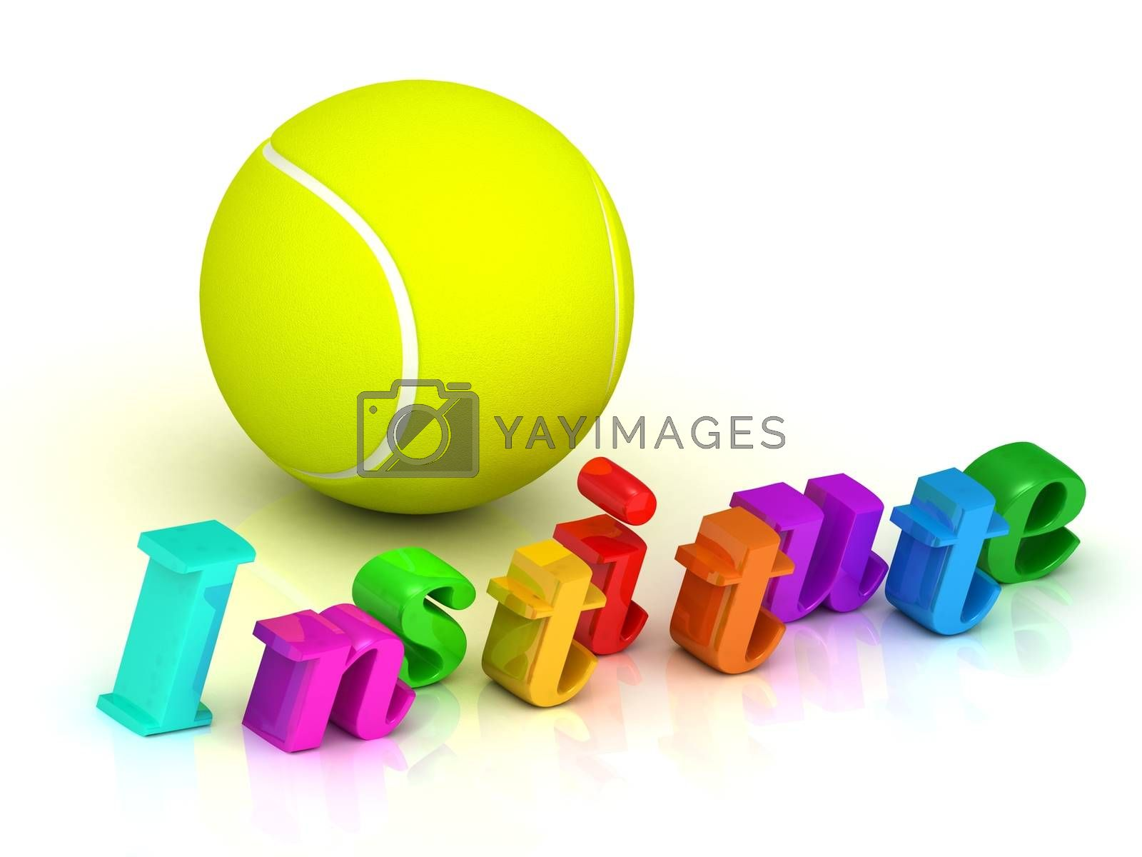 institute - inscription of bright color letters and tennis ball on white background