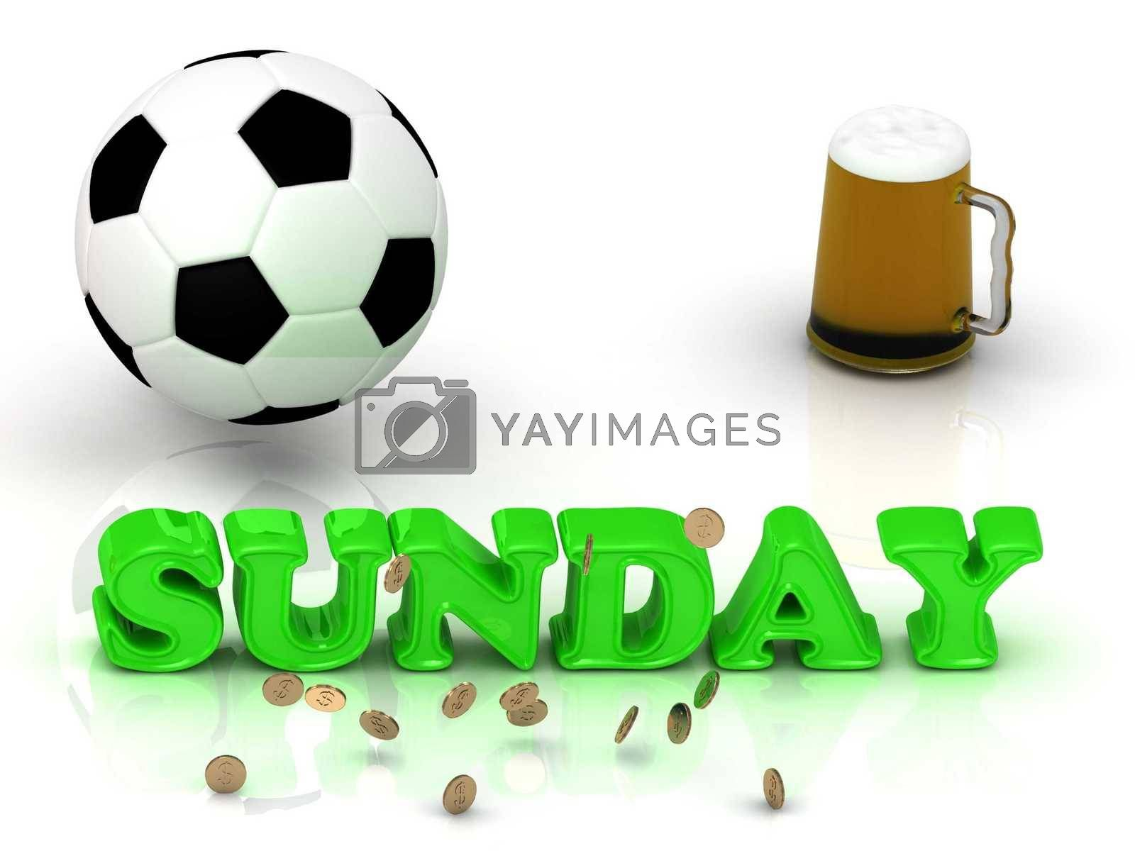 SUNDAY- bright green letters, ball, money and cup beer on white background