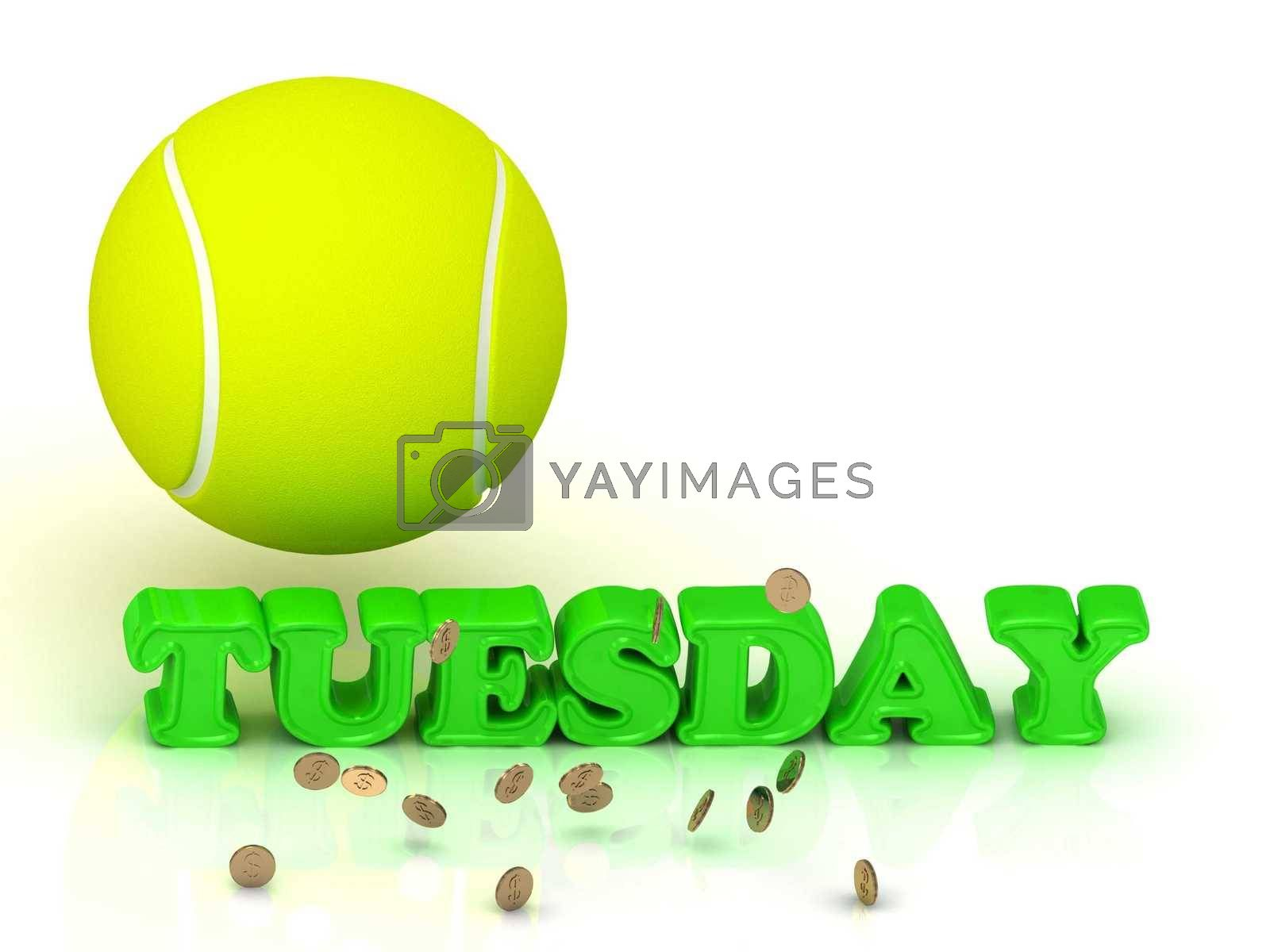 TUESDAY- bright green letters, tennis ball, gold money on white background
