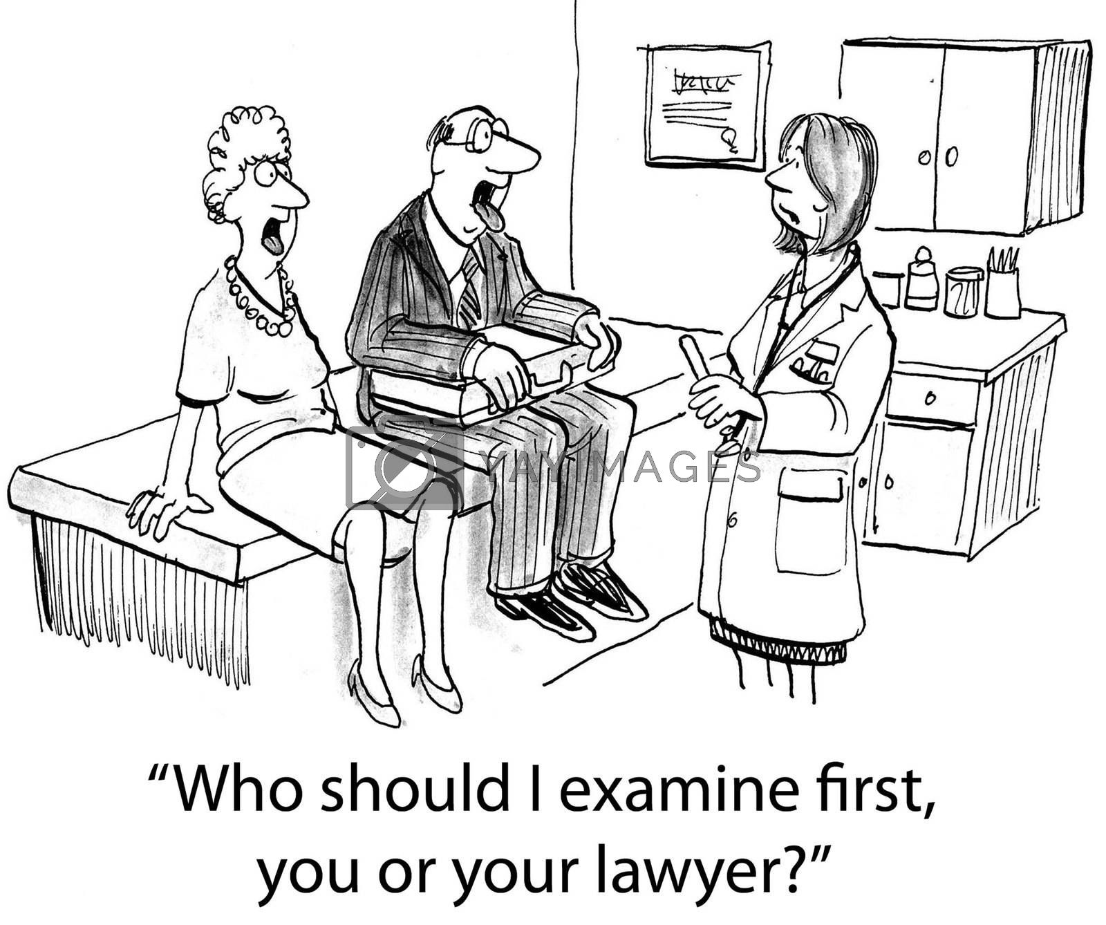 """""""Who should I examine first, you or your lawyer?"""""""