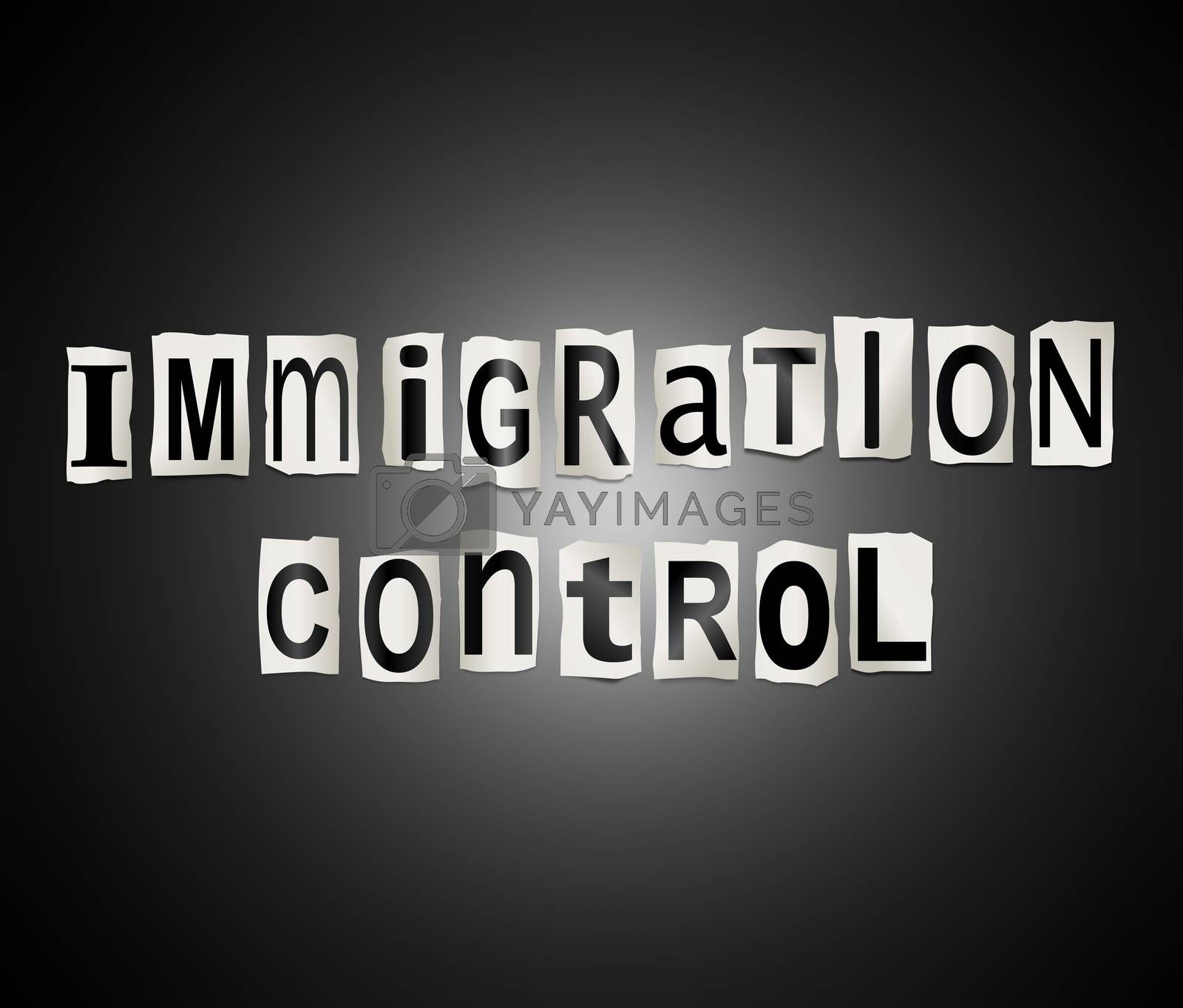 Illustration depicting a set of cut out printed letters arranged to form the words immigration control.