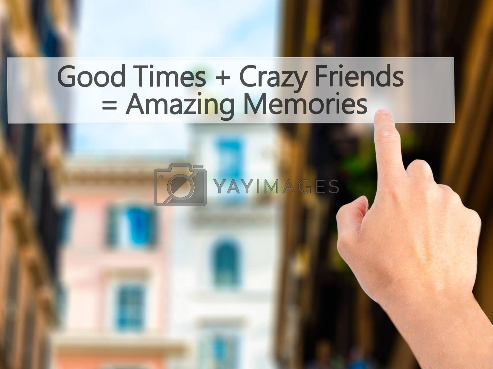 Good Times  Crazy Friends  Amazing Memories - Hand pressing a bu by netsay.net