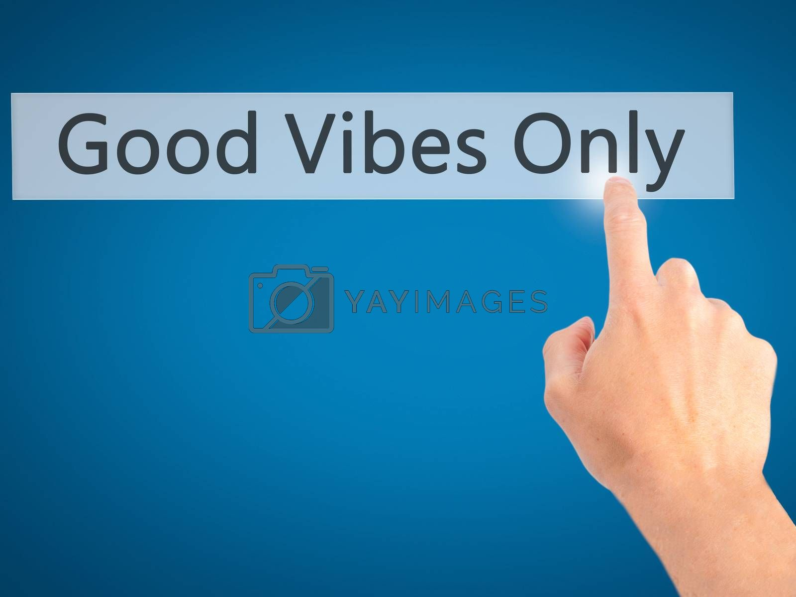 Good Vibes Only - Hand pressing a button on blurred background c by netsay.net