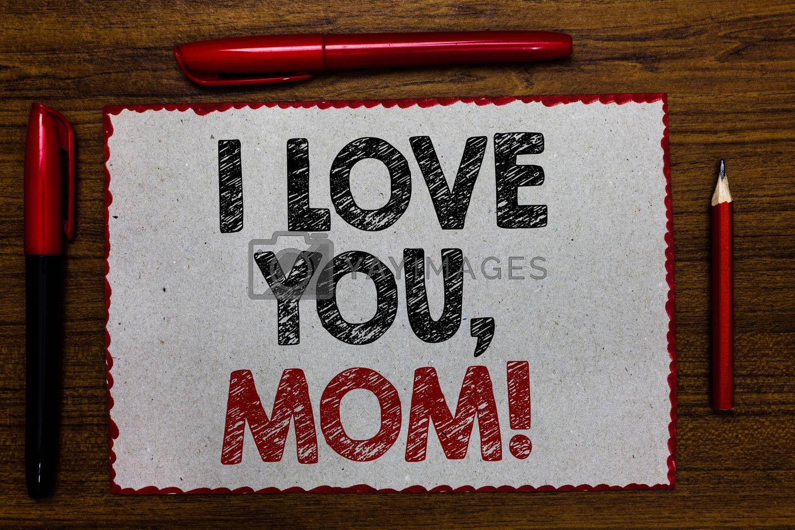 Text sign showing I Love You, Mom. Conceptual photo Loving message emotional feelings affection warm declaration Red bordered white page centered some texts wooden desk pen pencil. by Artur Szczybylo