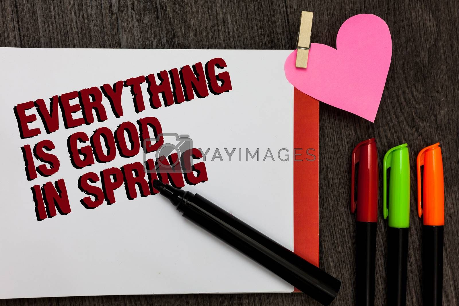Writing note showing Everything Is Good In Spring. Business photo showcasing Happiness for the season Enjoy nature Bold red words pen on page small heart corner pens laid serially