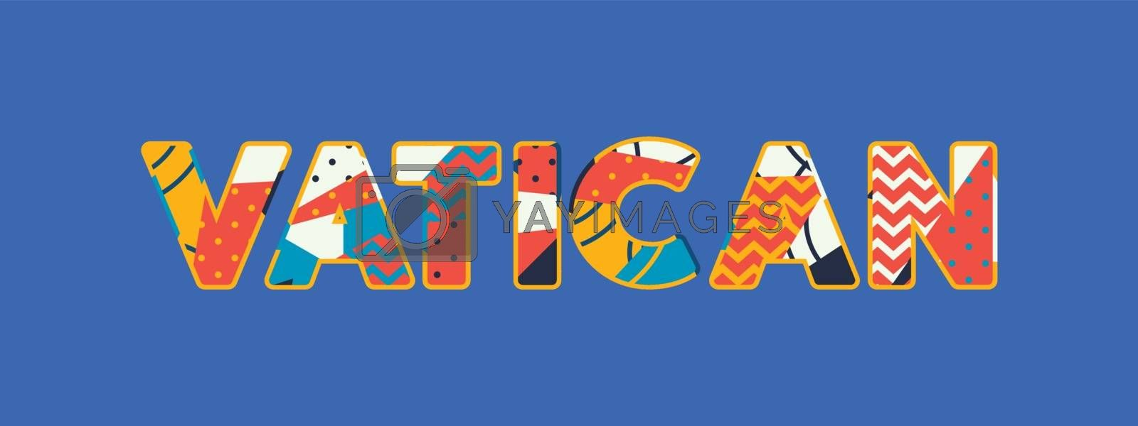 The word VATICAN concept written in colorful abstract typography. Vector EPS 10 available.