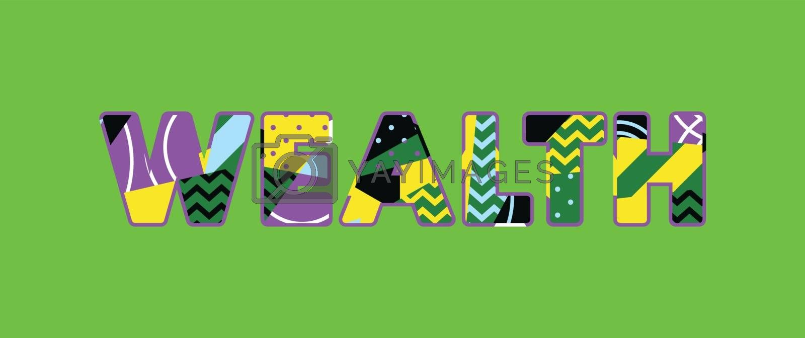 The word WEALTH concept written in colorful abstract typography. Vector EPS 10 available.