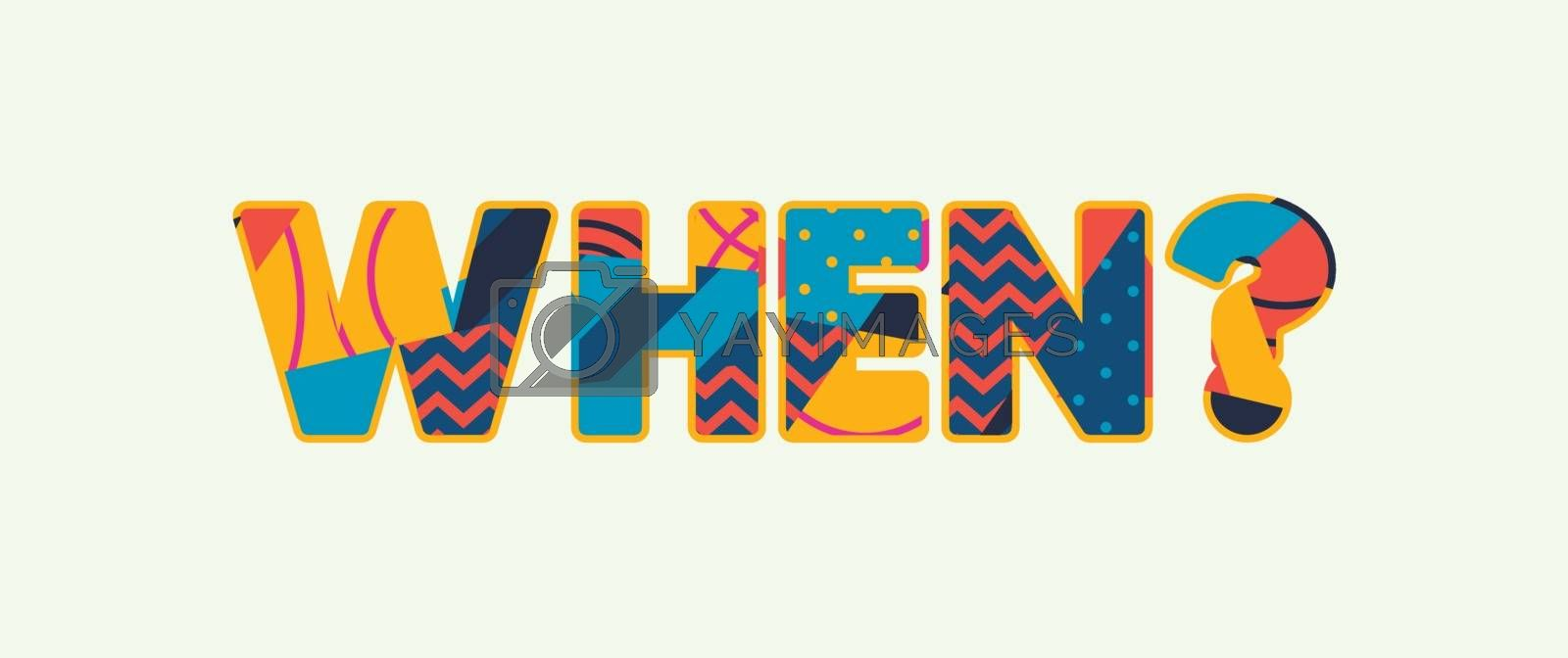 The word WHEN? concept written in colorful abstract typography. Vector EPS 10 available.
