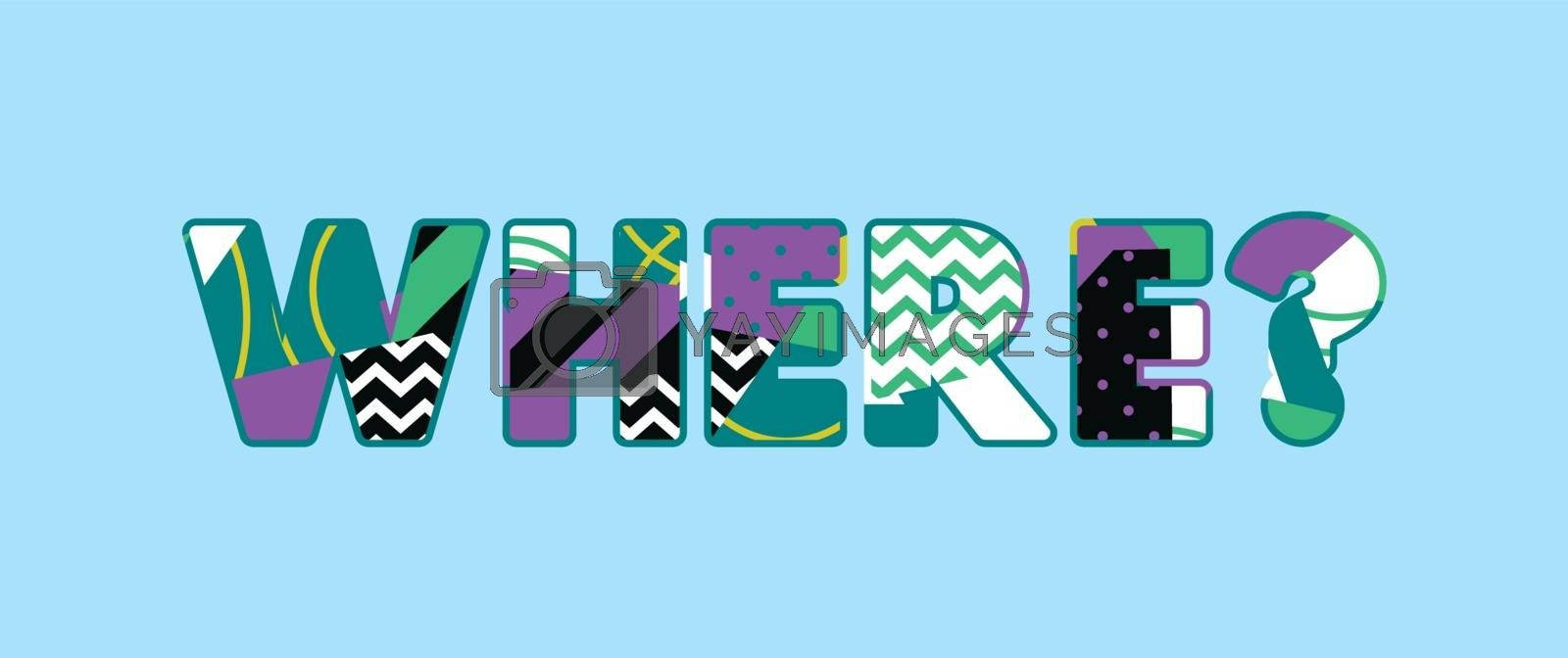 The word WHERE? concept written in colorful abstract typography. Vector EPS 10 available.