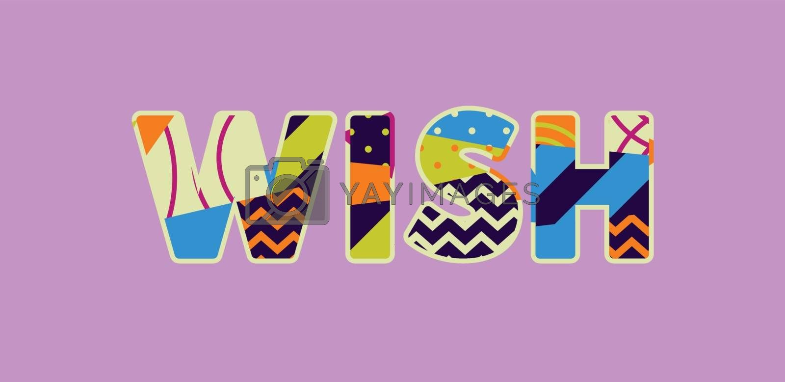 The word WISH concept written in colorful abstract typography. Vector EPS 10 available.