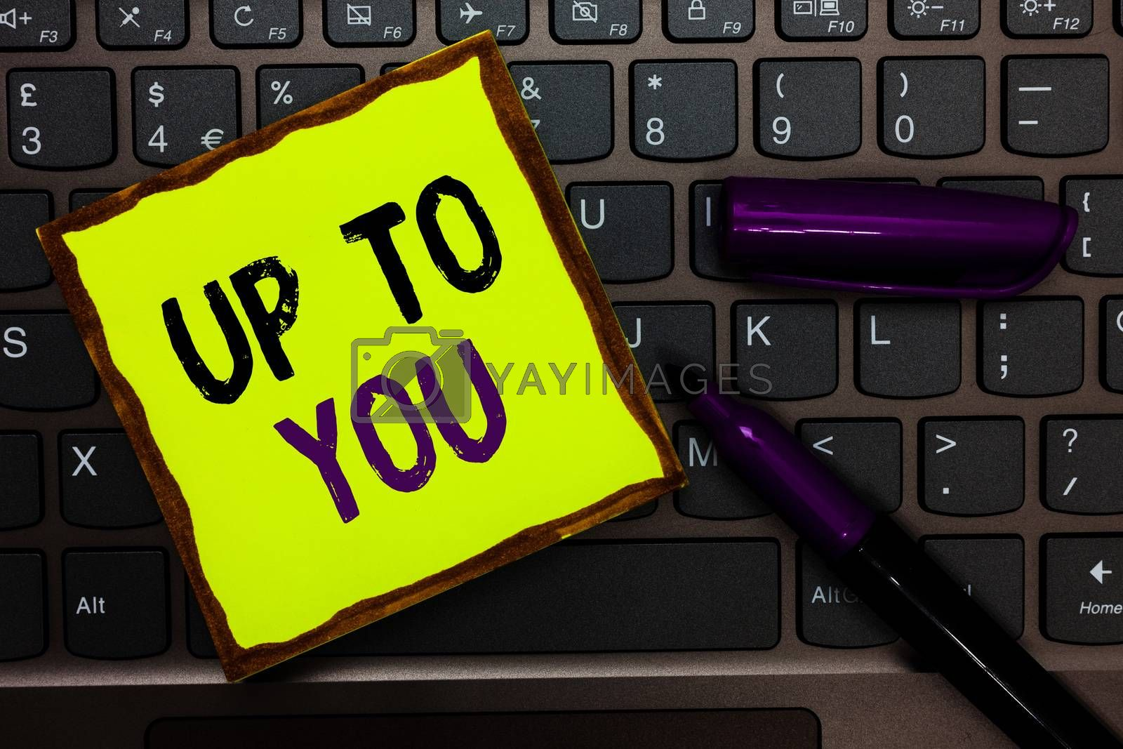 Handwriting text Up To You. Concept meaning A person giving freedom to choose or decide on something Yellow paper keyboard Inspiration communicate ideas messages black markers