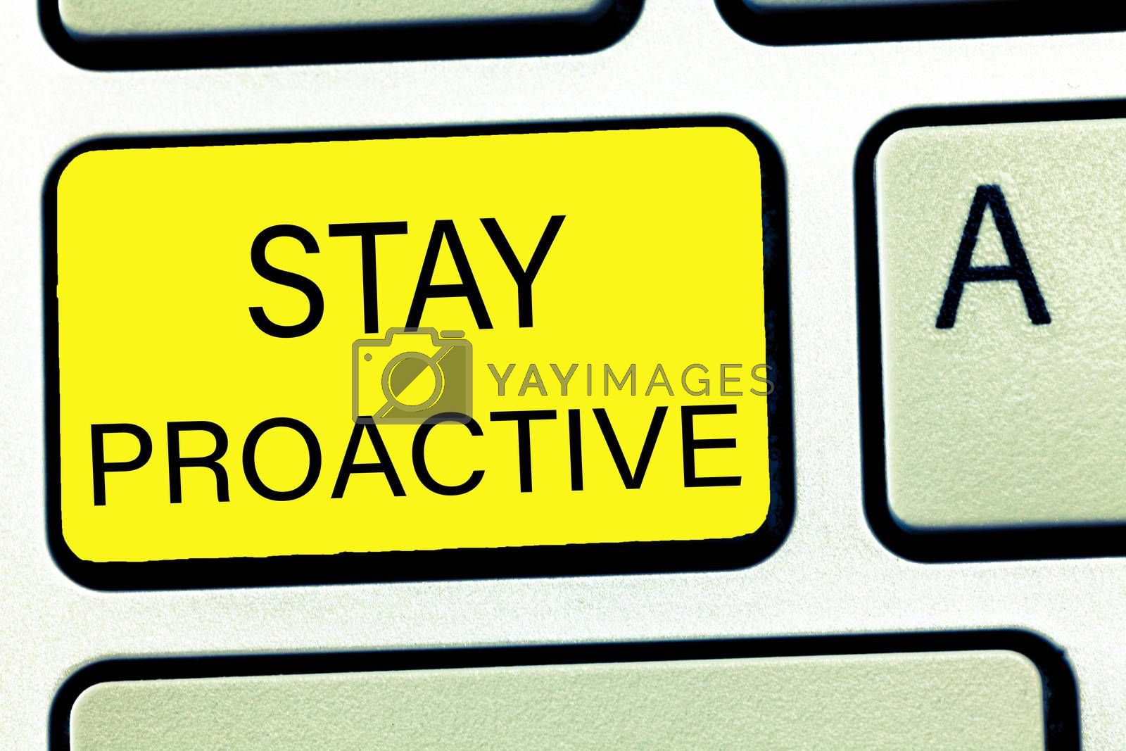 Conceptual hand writing showing Stay Proactive. Business photo text Taking own decision to go ahead of anticipated events.