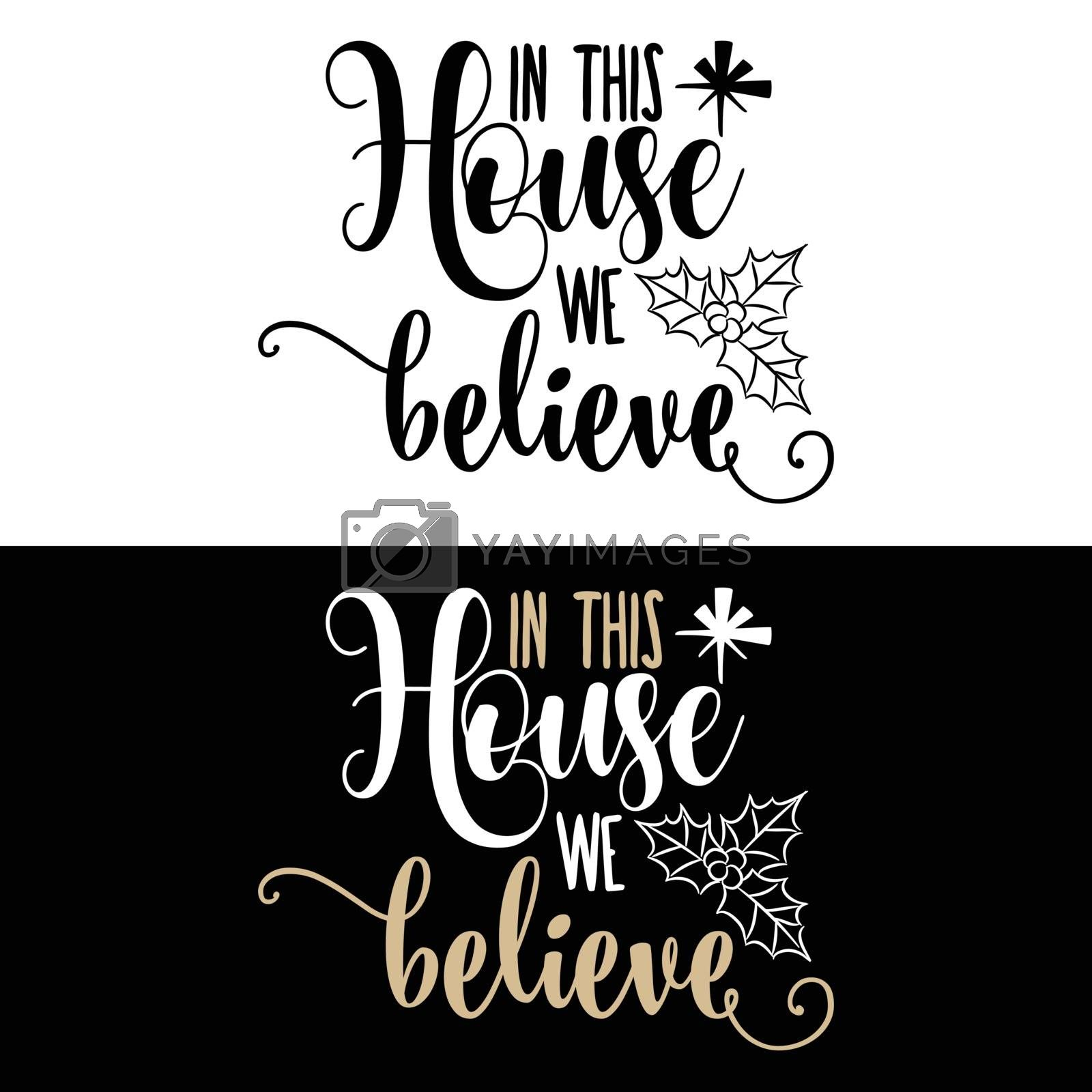 Christmas quote. In this house we believe . Christmas poster, banner, Christmas card