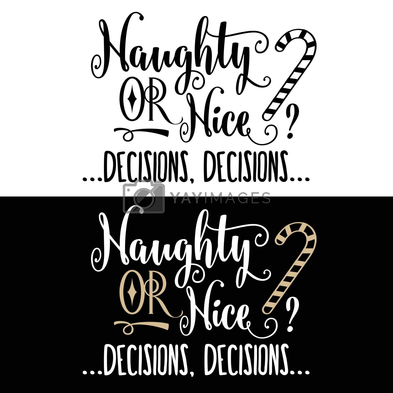 Funny Christmas quote. Naughty or nice, decision, decision. Christmas poster, banner, Christmas card