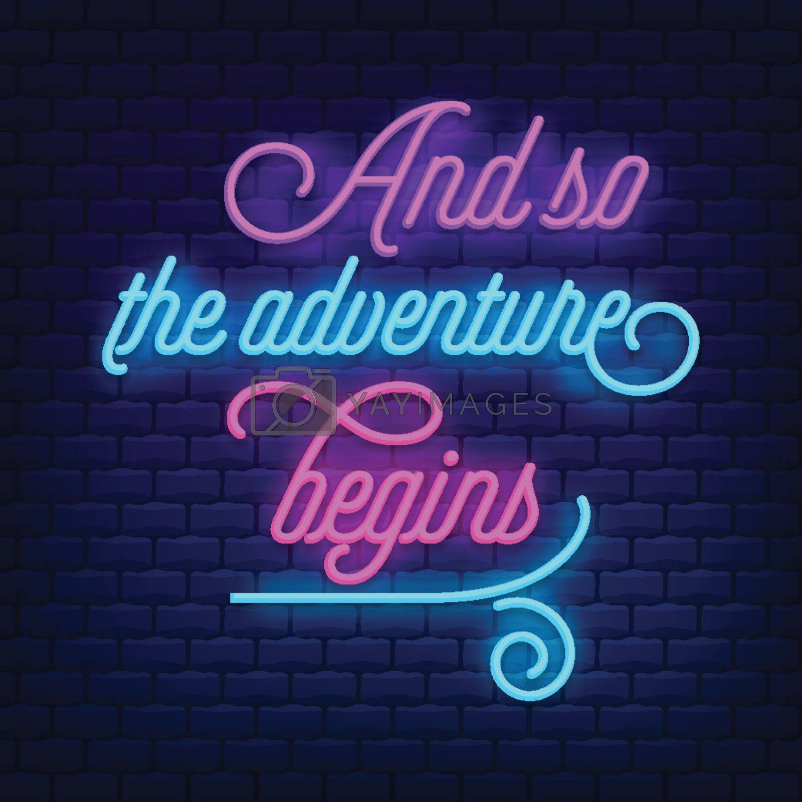 """""""And so the adventure begins"""" Neon Text Vector . Neon sign, modern trend design, night neon signboard, night bright advertising, light banner. Vector"""