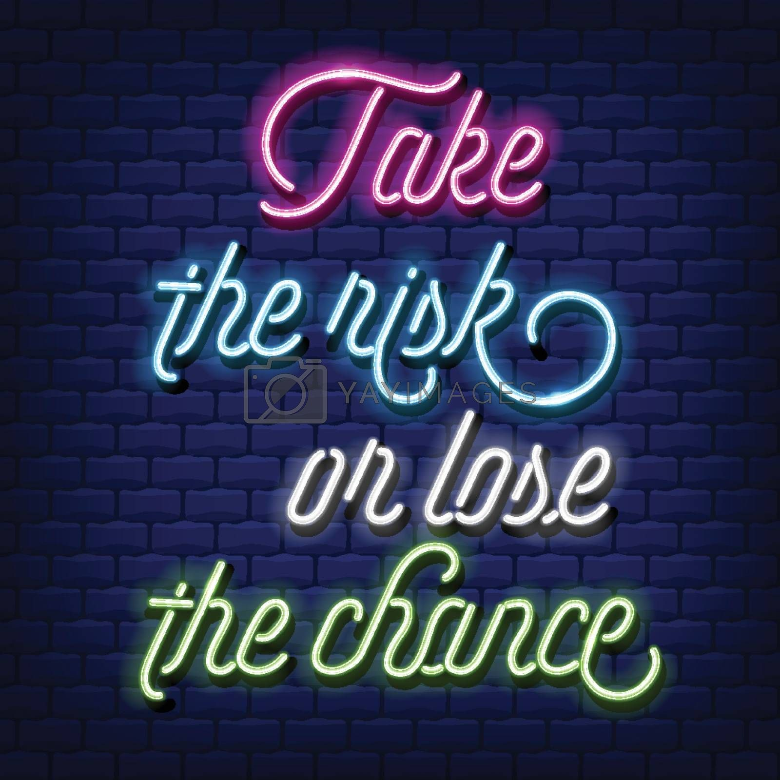 """""""Take the risk, or lose the chance"""" Neon Text Vector .Quote neon sign, modern trend design, night neon signboard, night bright advertising, light banner. Vector"""