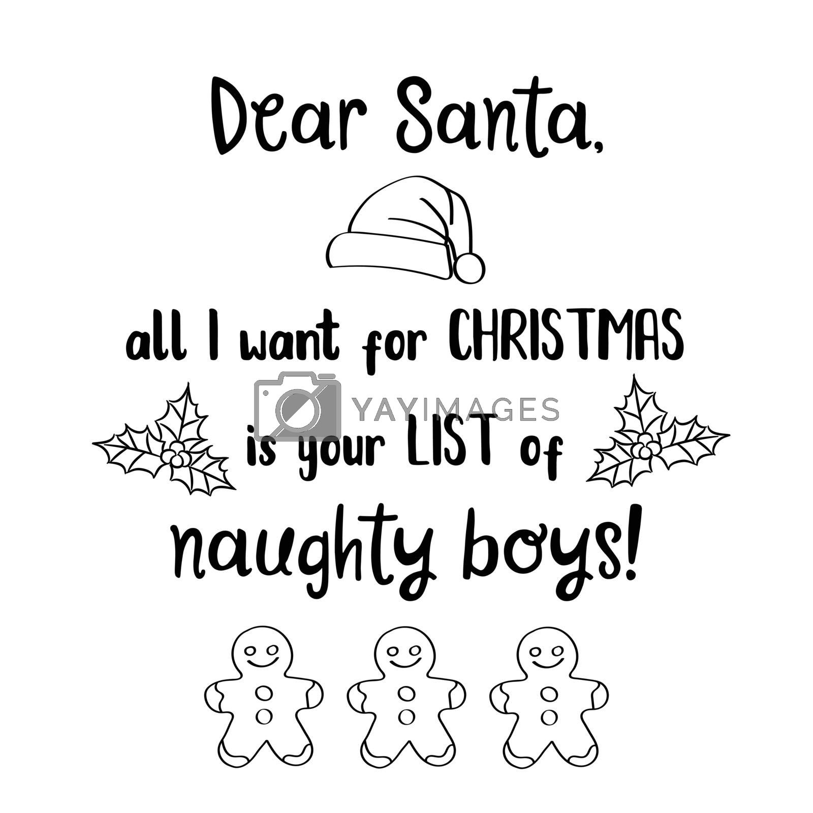 Dear Santa, all I want for Christmas is your list of naughty boys . Christmas quote. Black typography for Christmas cards design, poster, print