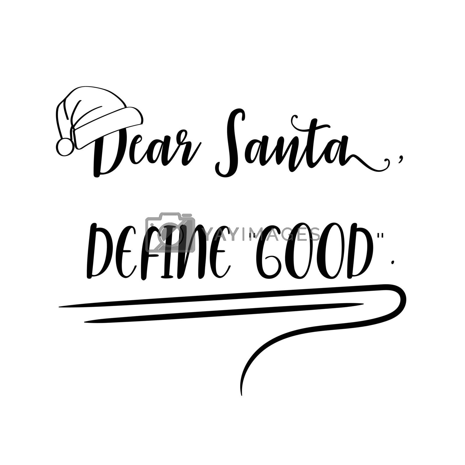 Dear Santa, define good . Christmas quote. Black typography for Christmas cards design, poster, print