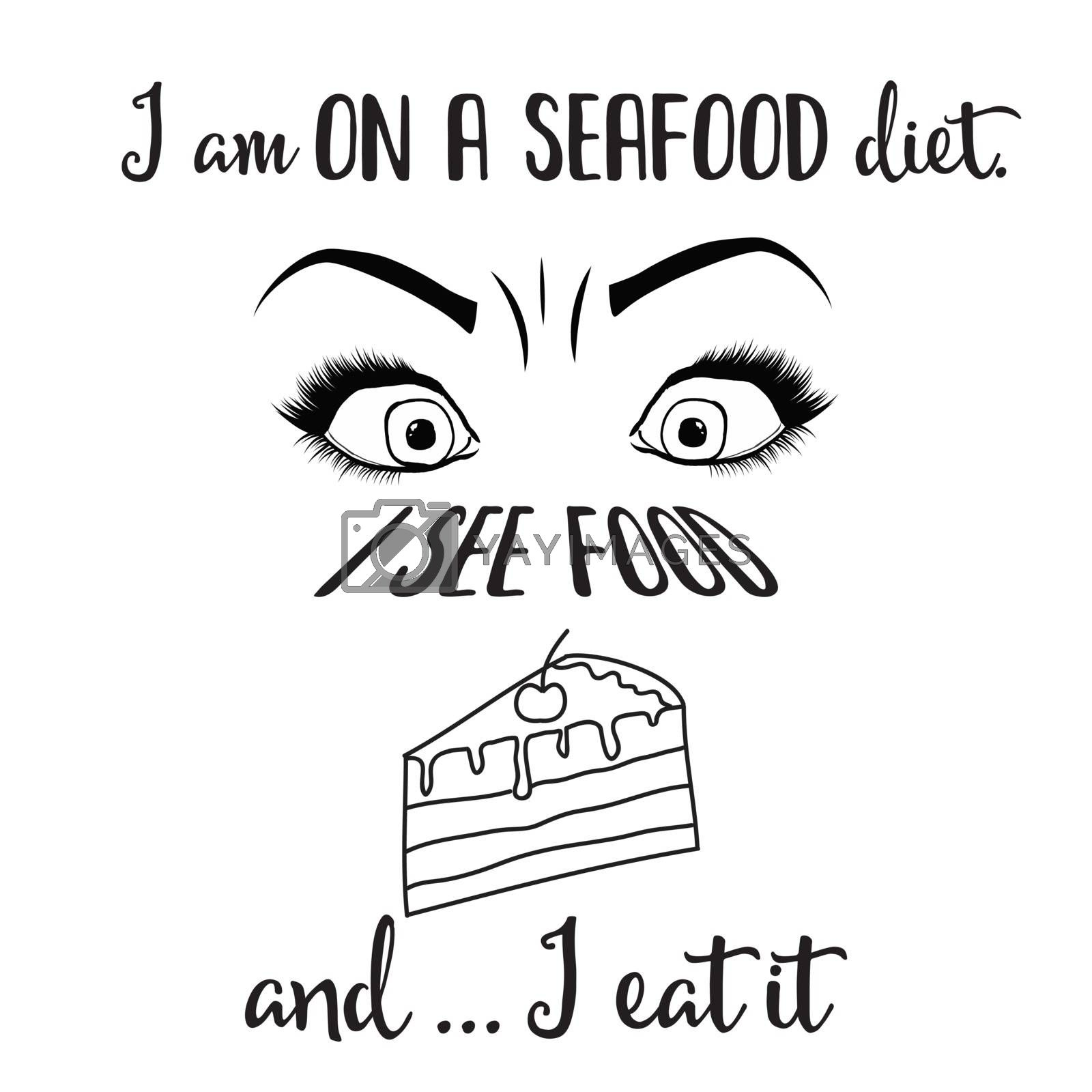 """"""" I am on a seafood diet. I see food and I eat it"""" Funny quote about diet"""