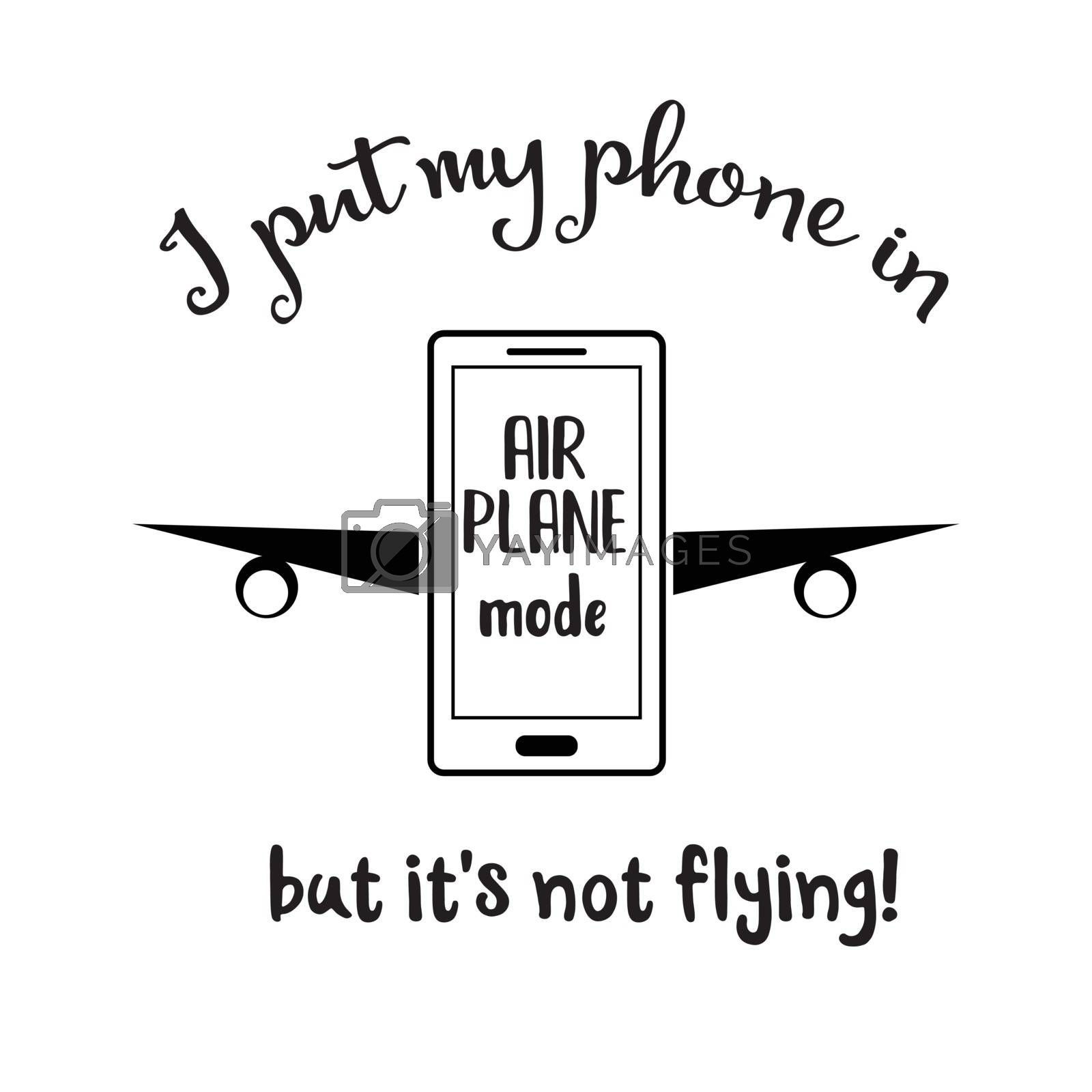 """""""I put my phone in airplan mode, but it's not flying"""". Funny quote about smartphone"""