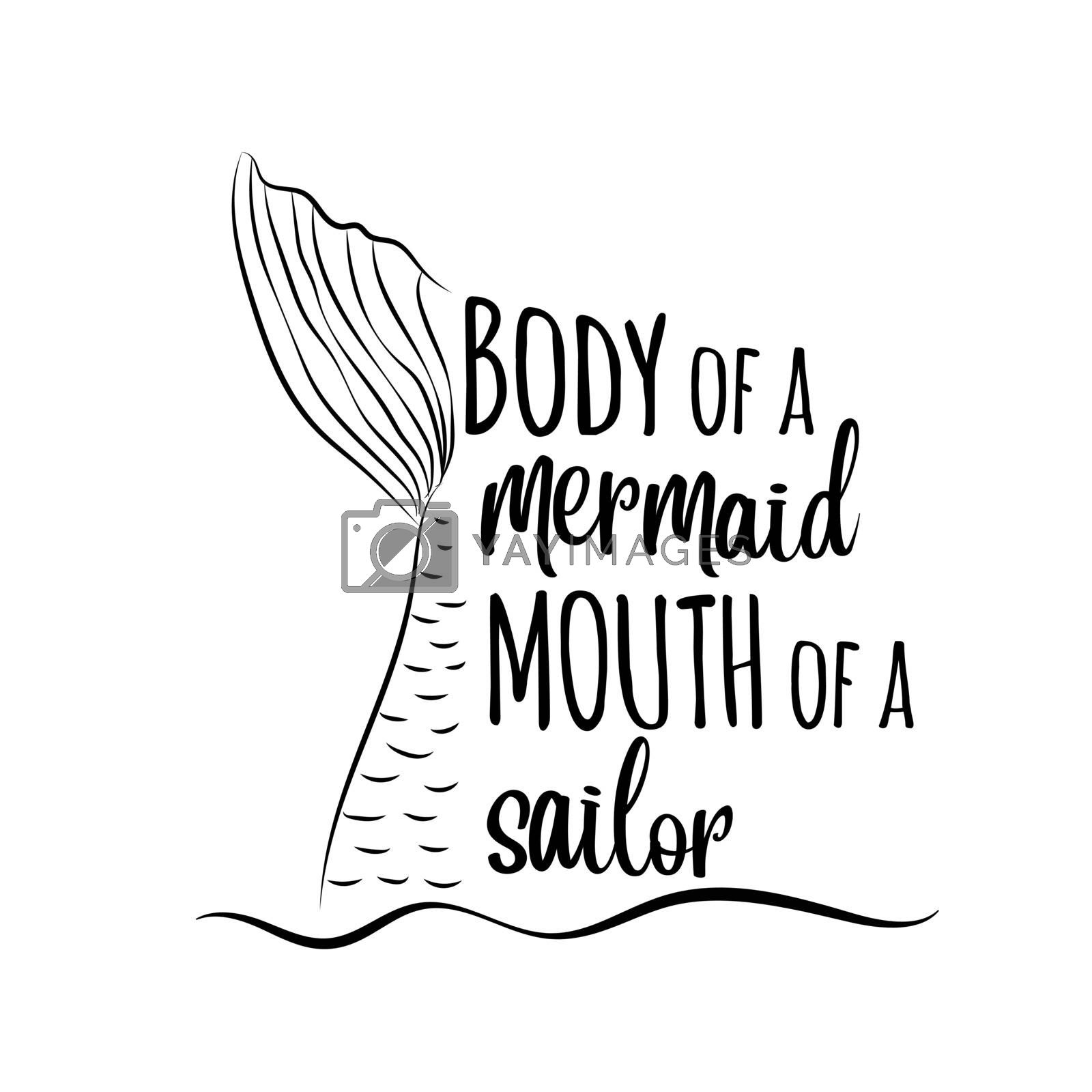""" Body of a mermaid, mouth of a sailor""-funny quote"