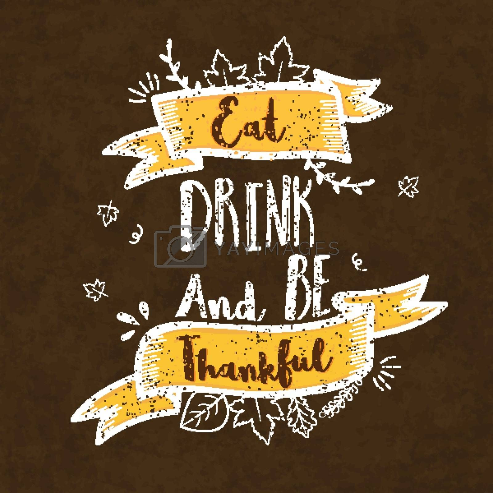 Creative lettering design Eat, Drink and Be Thankful with ribbons on grungy background, Vintage Greeting Card for Happy Thanksgiving Day celebration.
