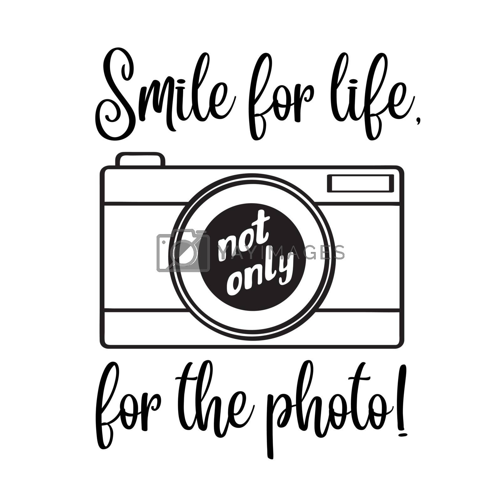 """""""Smile for life, not only for the photo""""- motivational quote"""