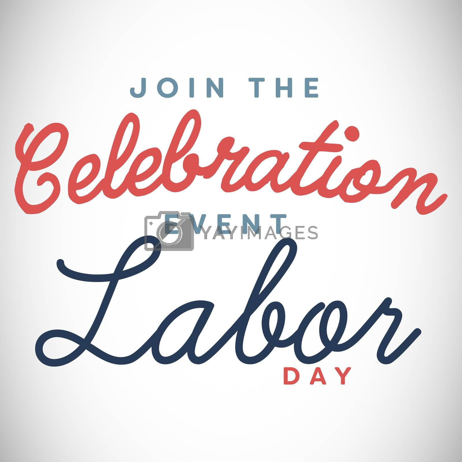 Digital composite image of join celebratio event labor day text by Wavebreakmedia