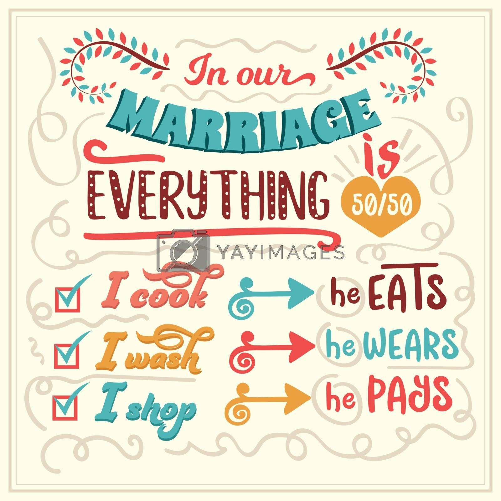 In our marriage everything is 50/50. Funny inspirational quote. Hand drawn illustration with hand-lettering and decoration elements. Drawing for prints on t-shirts and bags, stationary or poster.