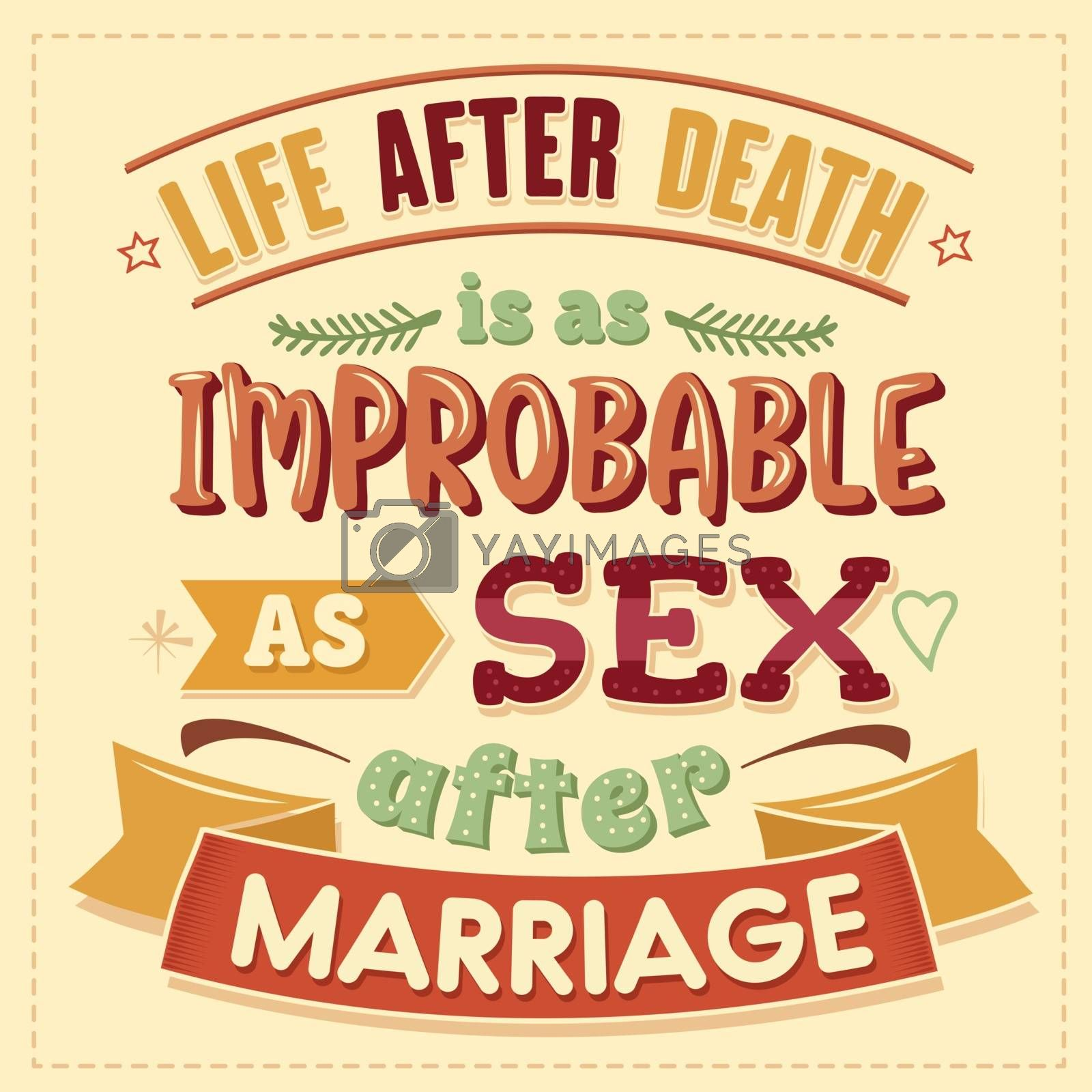 Live after death is as improbable as sex after marriage. Funny inspirational quote. Hand drawn illustration with hand-lettering and decoration elements. Drawing for prints on t-shirts and bags, stationary or poster.