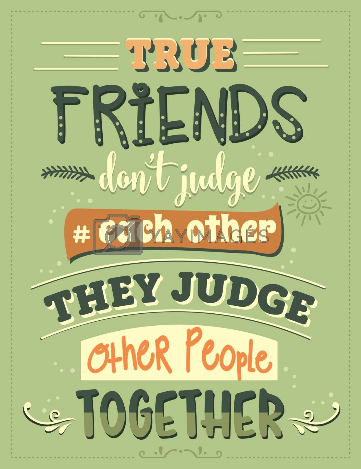 True friends don't judge each other, they judge other people together. Funny inspirational quote. Hand drawn illustration with hand-lettering and decoration elements. Drawing for prints on t-shirts and bags, stationary or poster.