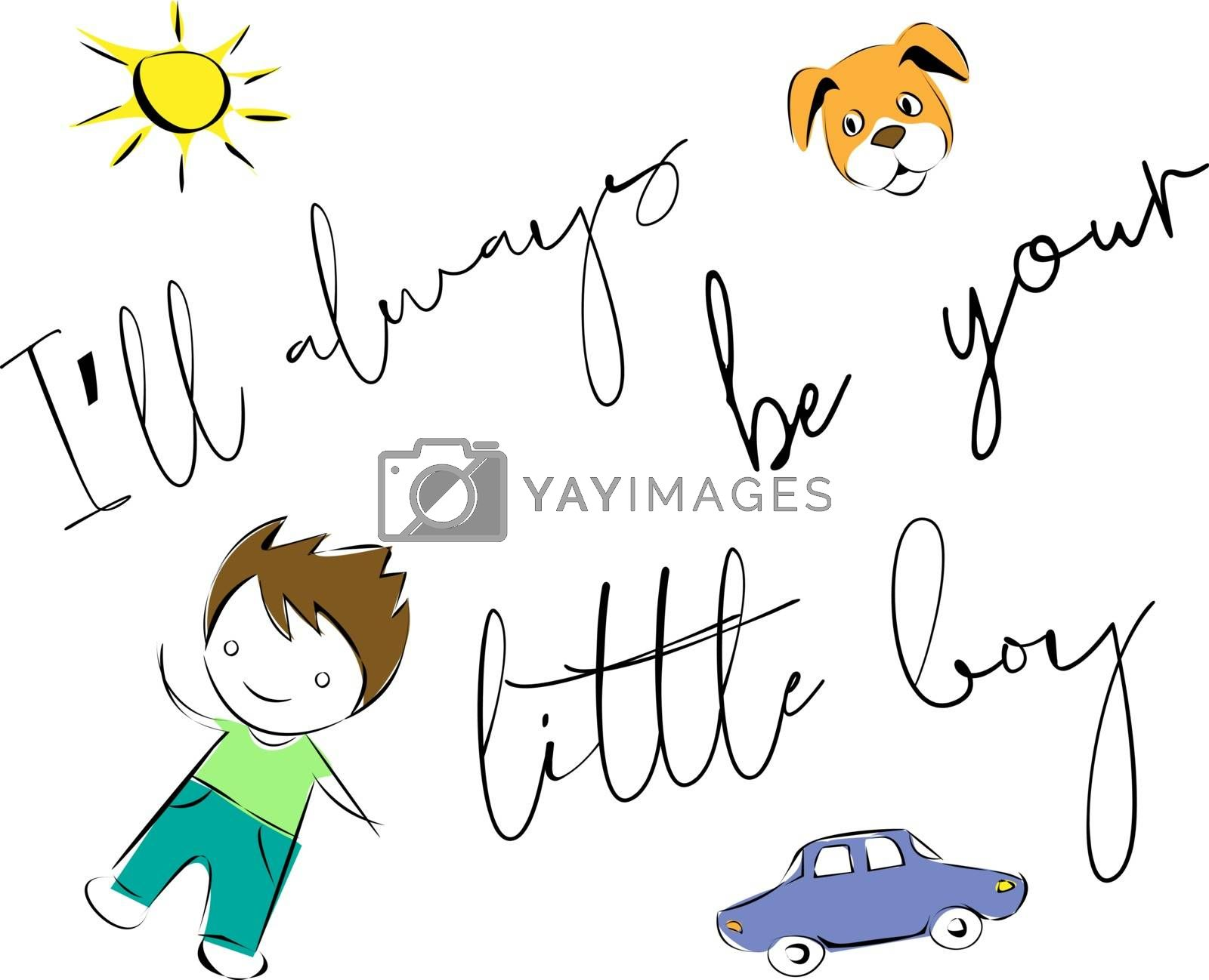 cute childish drawings of sun, dog, toy car and boy with text 'i'll always be your little boy'