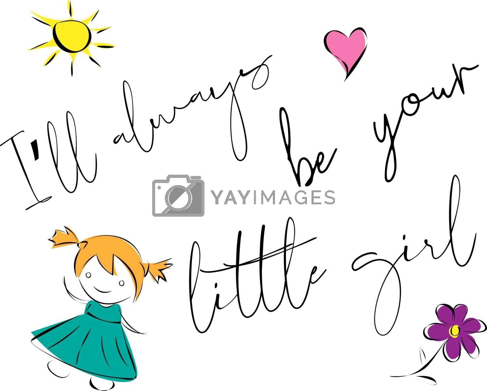 cute childish drawings of sun, heart, flower and girl with text 'i'll always be your little girl'