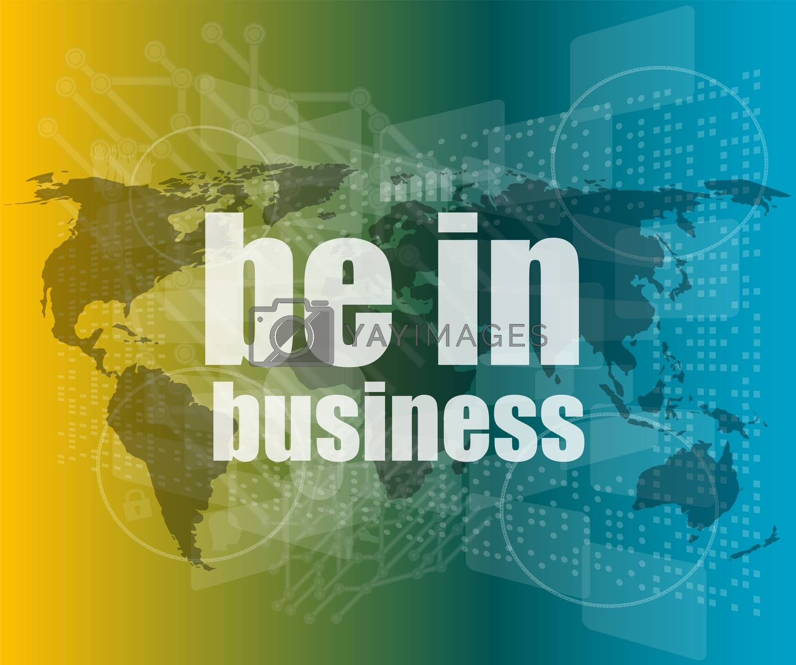 Business concept: words be in business on digital screen, 3d