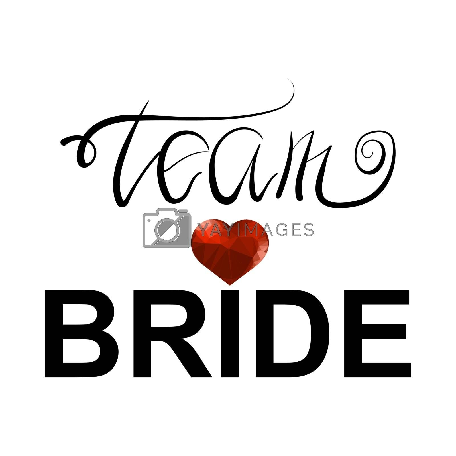 Bachelorette Party. Team Bride Text and Red Polygonal Heart on White Background. Hand Written Calligraphy Card for Bridal Shower or Hen Party. Wedding Design.