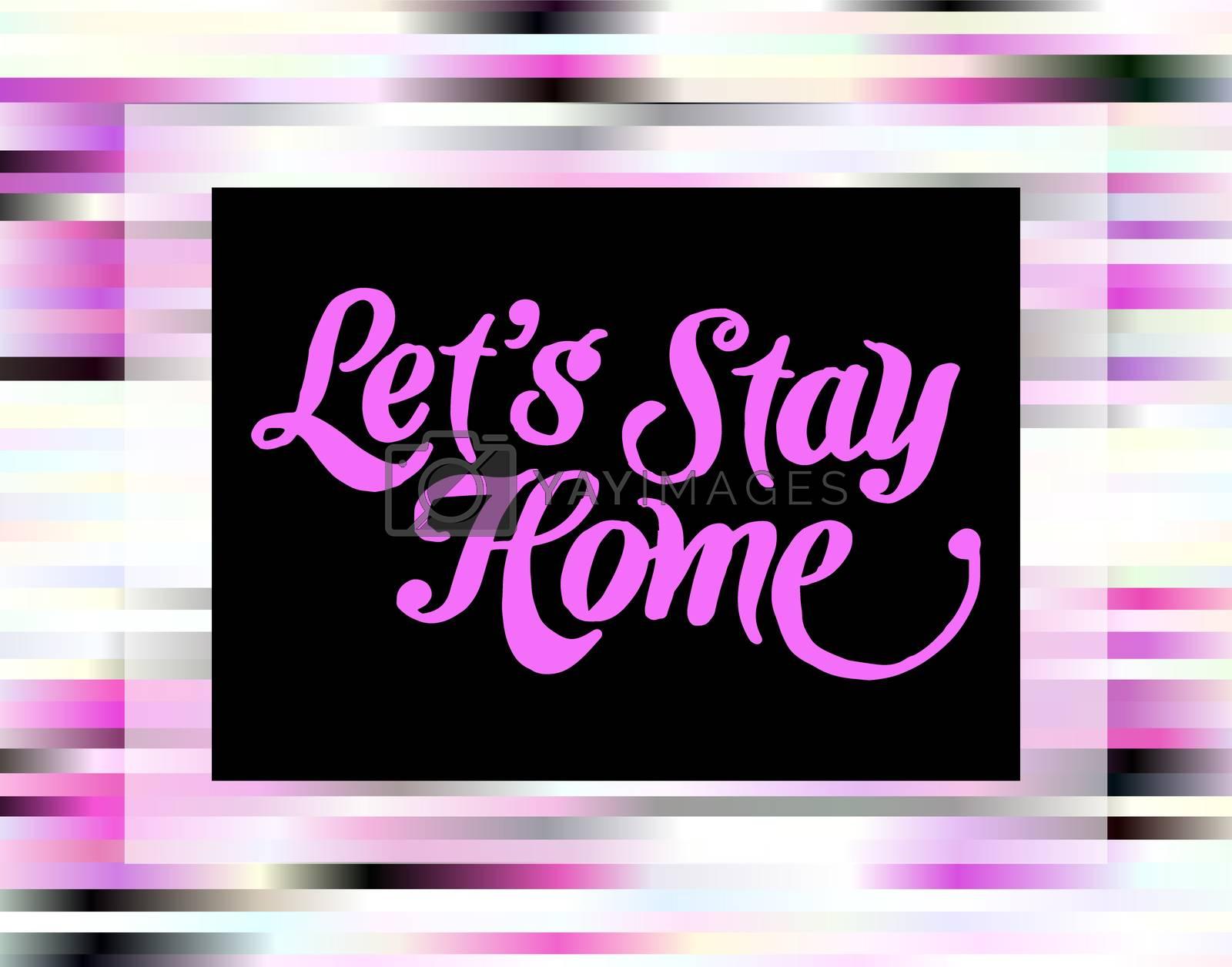 Let's stay home lettering. Magenta and black stripes frame