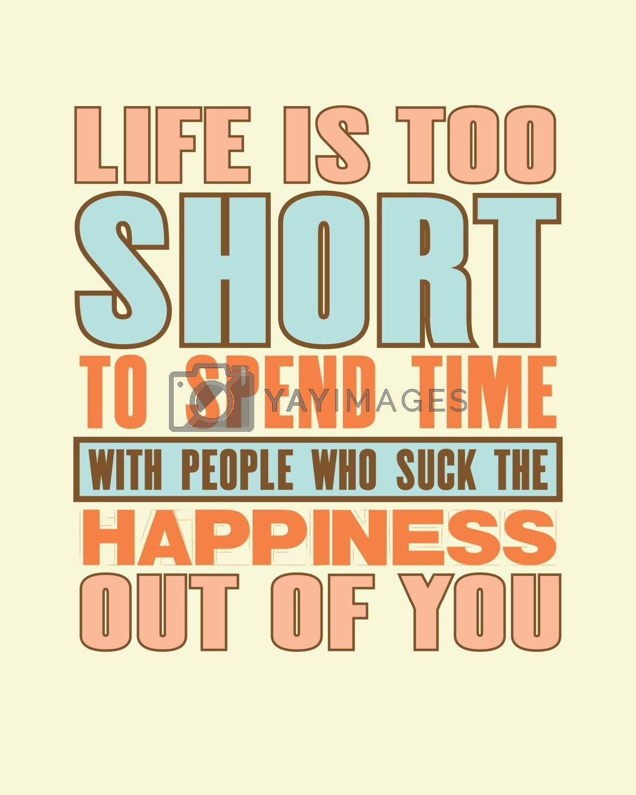Inspiring motivation quote with text Life Is Too Short To Spend Time With People Who Suck The Happiness Out Of You. Vector typography poster and t-shirt design. Distressed metal sign texture.