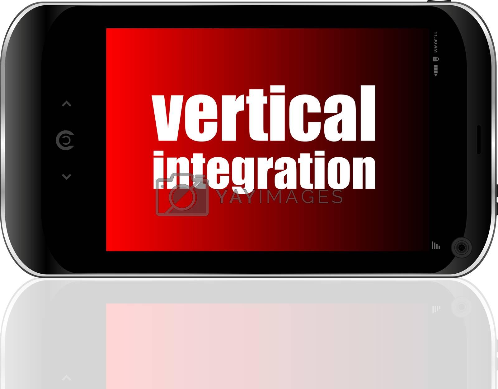 Business concept. words Vertical Integration . Detailed modern smartphone