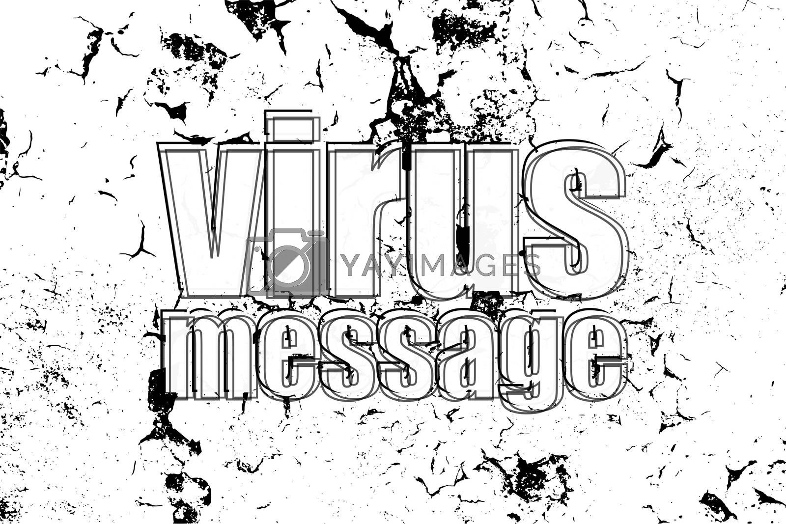 Text virus message. Internet concept . Painted word on white black vintage old background