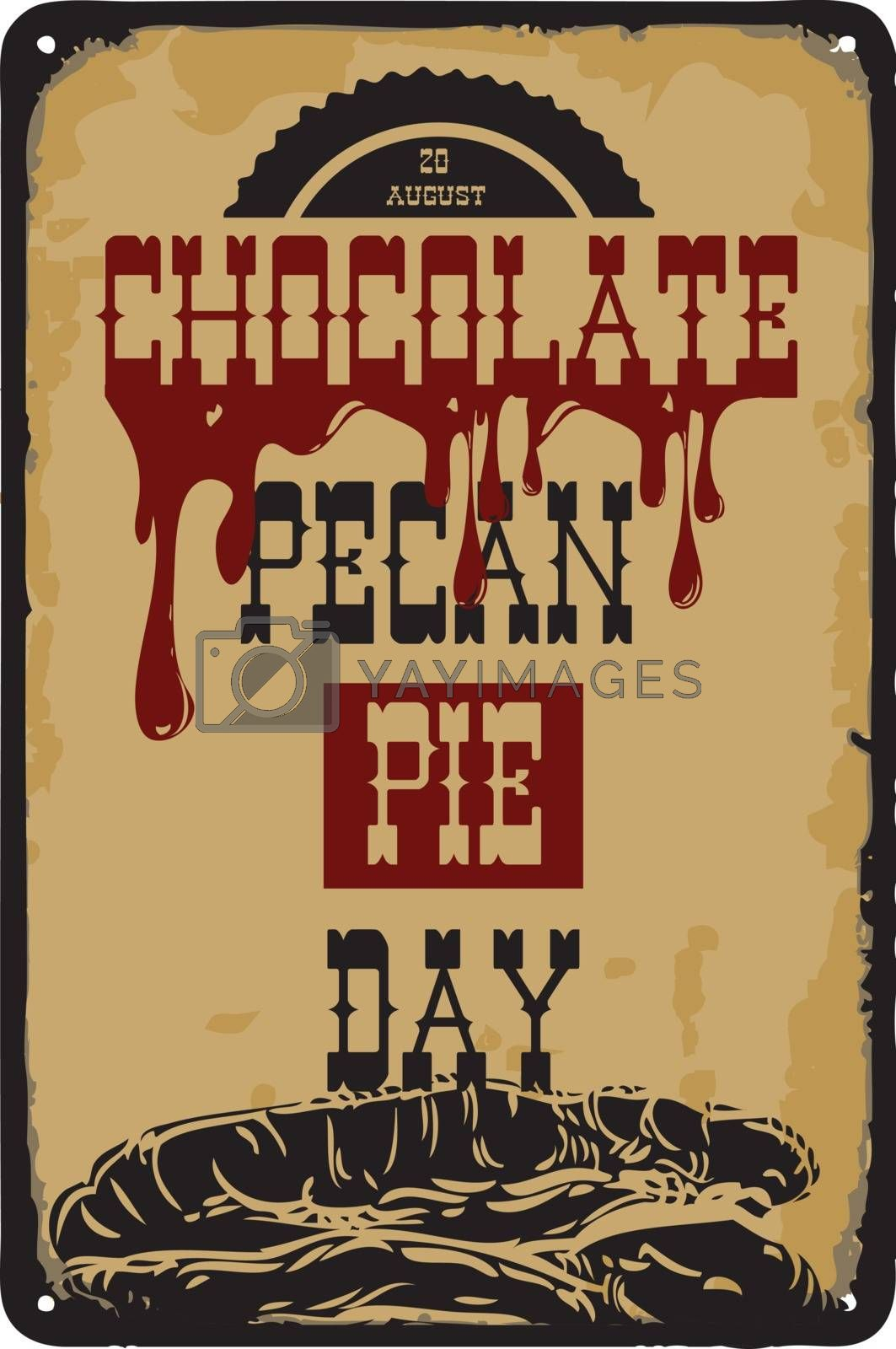 Old vintage sign to the date - Chocolate pecan pie day. Vector illustration for the holiday and event in august.
