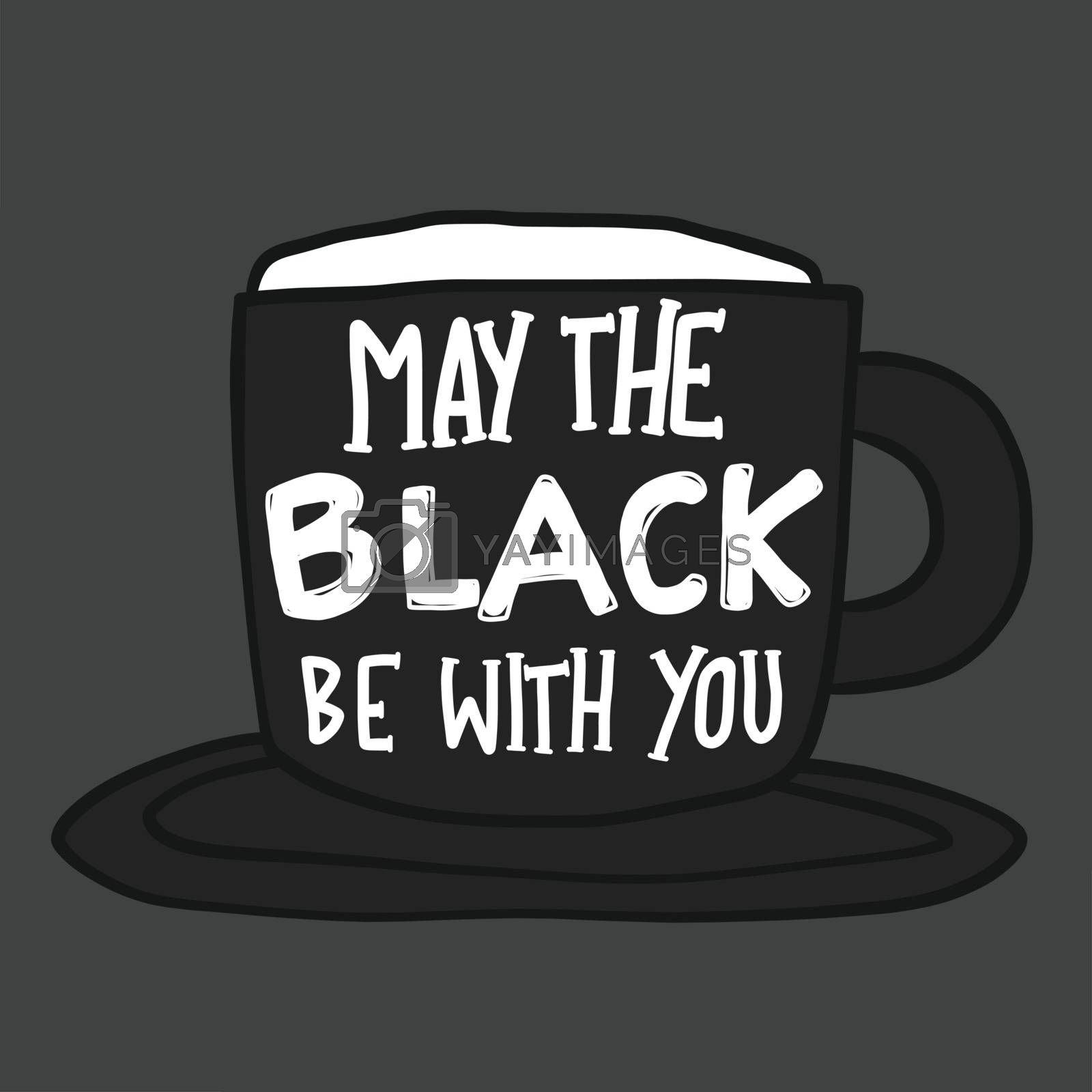 May the black be with you black coffee cup vector illustration