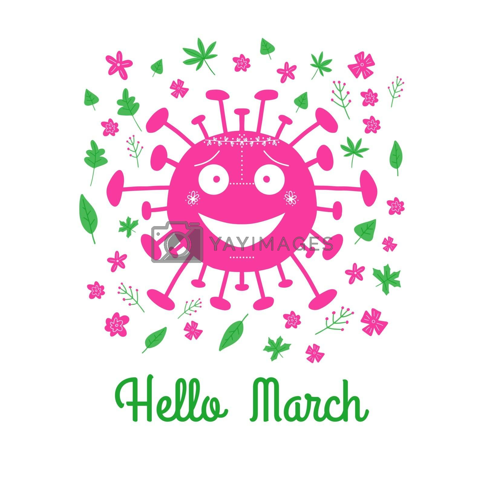 Hello March. Pink cartoon coronavirus bacteria with green leaves and spring flowers. Isolated on white background. Vector stock illustration.