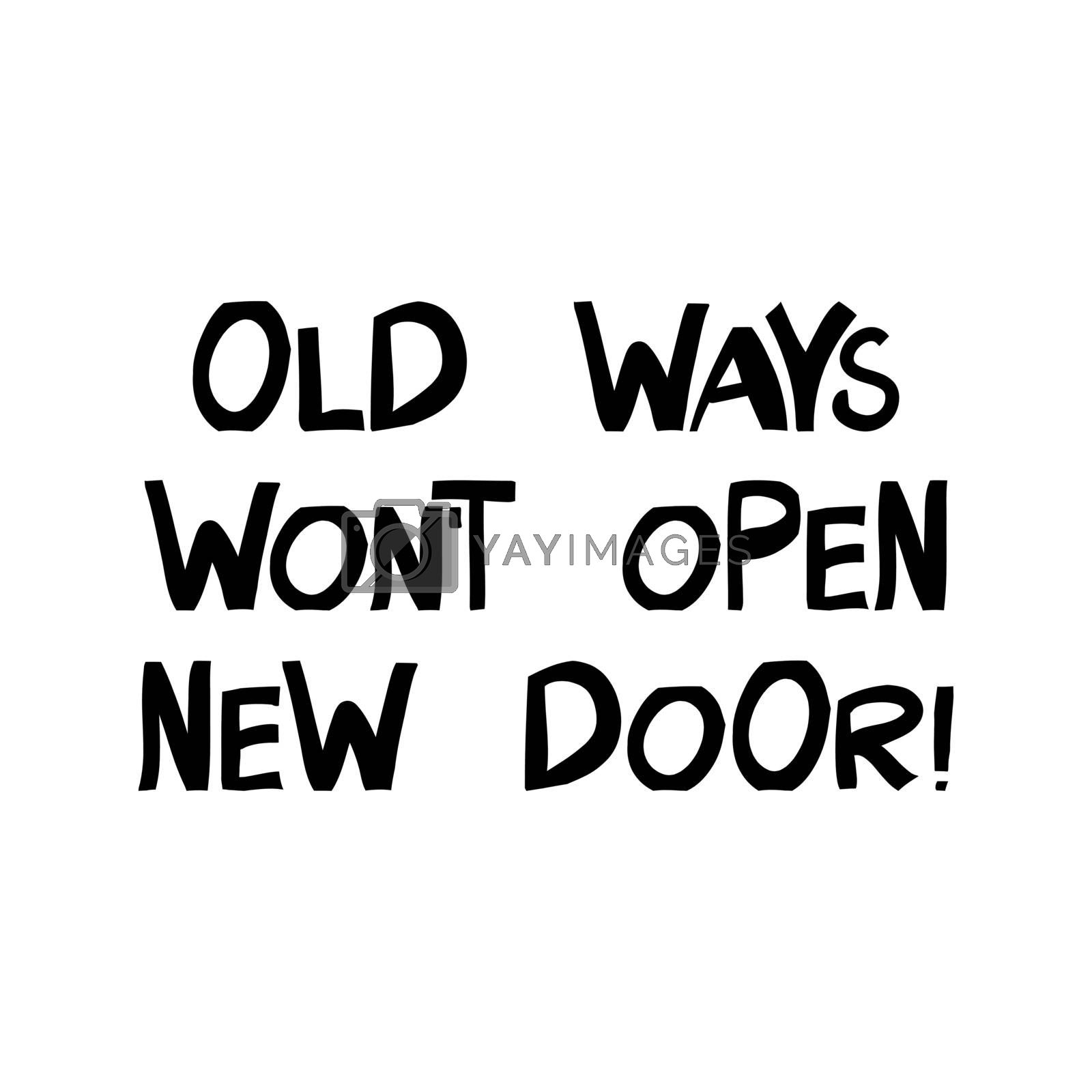 Old ways will not open new door. Motivation quote. Cute hand drawn lettering in modern scandinavian style. Isolated on white. Vector stock illustration.